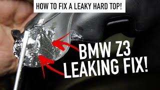 BMW Z3 - How to fix a leaky roof! (EASY)