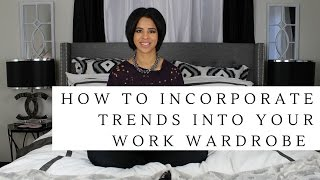 How To Incorporate Trends Into Your Work Wardrobe