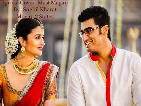 Mast Magan Lyrical Cover||2 States||Arijit Singh||Arjun Kapoor,Aliya Bhatt||Snehil Kharat
