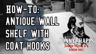 How To: Antique Wall Shelf With Coat Hooks