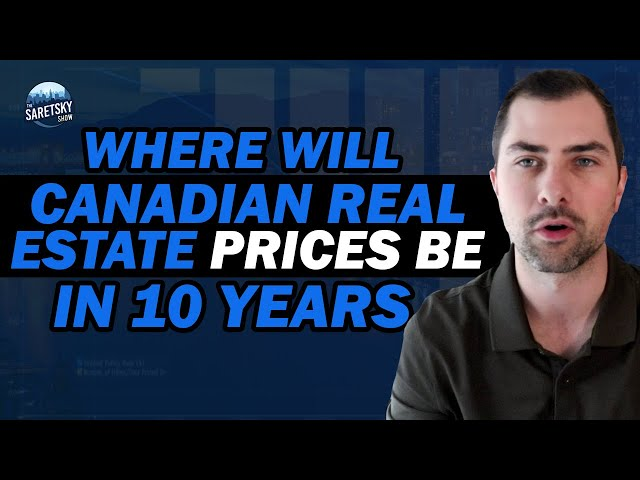 Where Will Canadian Real Estate Prices Be In 10 Years?