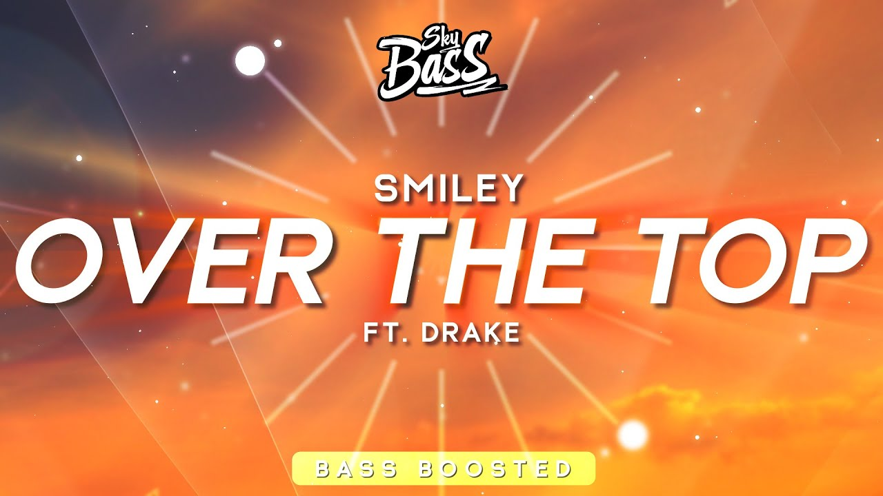 Smiley, Drake - Over The Top [Bass Boosted]