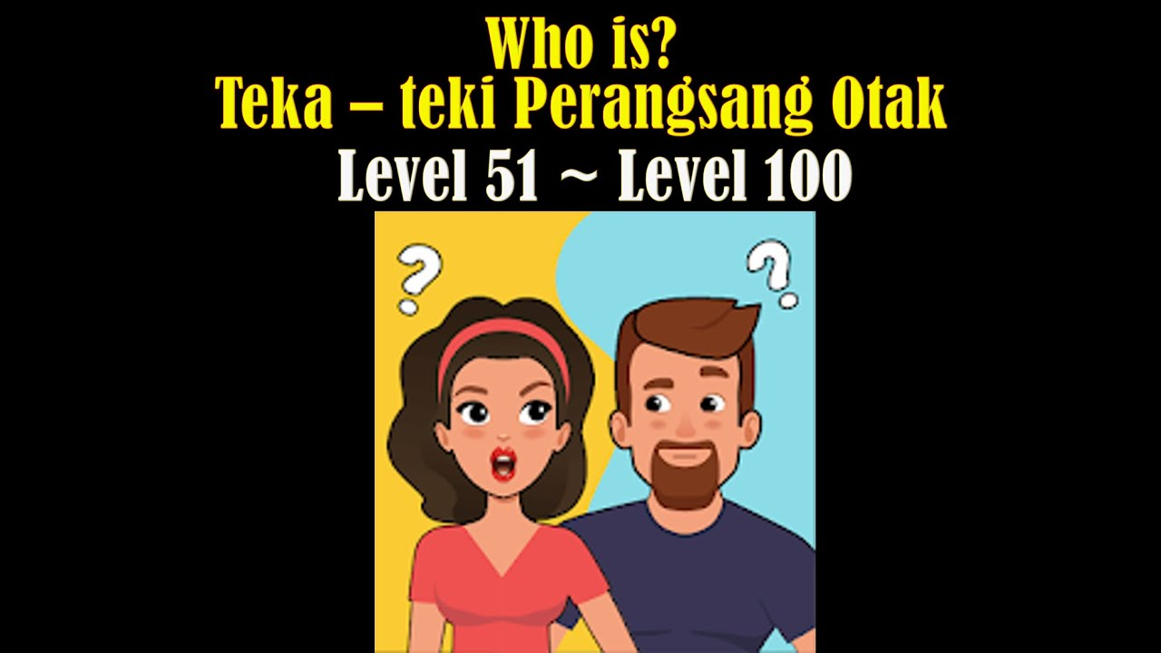 Who Is Teka Teki Perangsang Otak Kunci Jawaban Who Is Level 1 Kunci Jawaban Who Is Level 50 Youtube