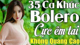 35 Ca Khúc Bolero Không Quảng Cáo Dành Cho Phòng Trà Quán Cafe | Album Nhạc Vàng Cả Xóm Phê