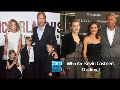 Who Are Kevin Costner's Children ? 3 Daughters And 4 Sons