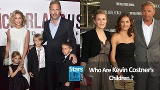 Who Are Kevin Costner's Children ? [3 Daughters And 4 Sons]