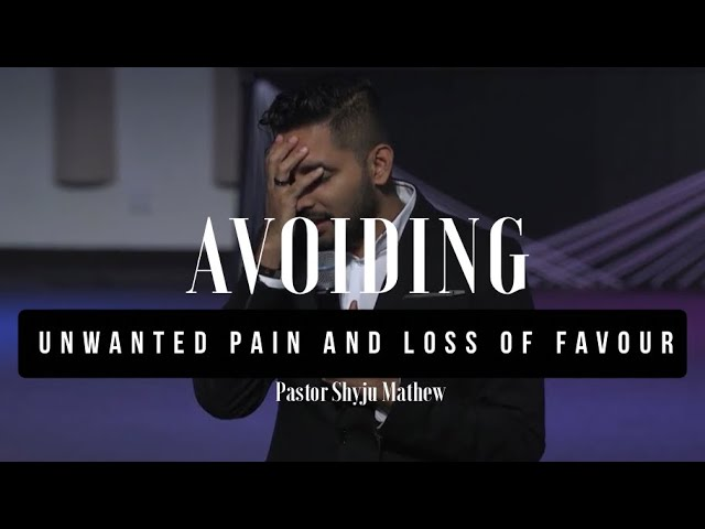 Avoiding unwanted pain & loss of favour - Pst. Shyju Mathew