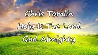 Chris Tomlin - Holy Is The Lord God Almighty [with lyrics]