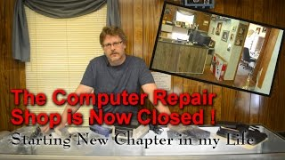 The Repair Shop Is Now Closed - New Chapter In My Life