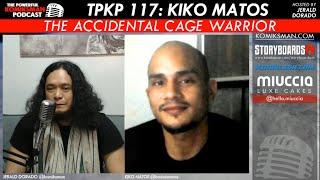 TPKP 117 | Kiko Matos: The Accidental Cage Warrior
