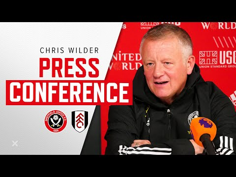 Chris Wilder | Press Conference | Sheffield United Vs Fulham