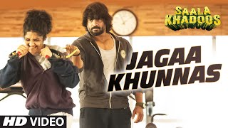 Jagaa Khunnas Video Song - Saala Khadoos