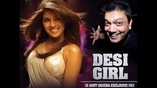 desi Girl - Dj Amit Saxena (Exclusive Mix) Full Video
