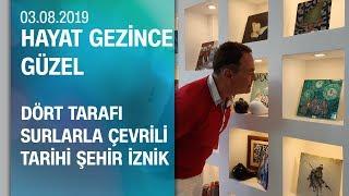 Dört tarafı surlarla çevrili tarihi şehir İznik turu - Hayat Gezince Güzel 03.08.2019 Cumartesi