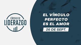 El vínculo perfecto es el amor. | Círculo de Liderazgo | Pastor Rony Madrid