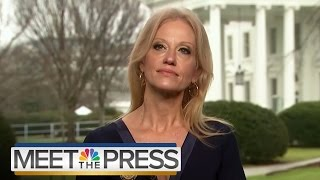 Kellyanne Conway: Press Secretary Sean Spicer Gave 'Alternative Facts' | Meet The Press | NBC News