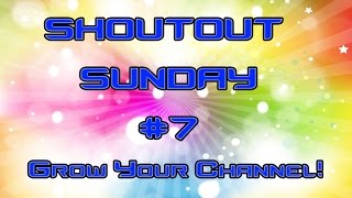 SHOUTOUT SUNDAY #7 (Grow your channel!)