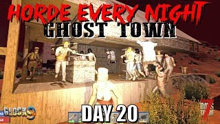 7 Days To Die - Horde Every Night (Day 20) Ghost Town