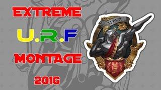 Extreme U.R.F Montage 2016 | Funny Moments, Plays, Trolls...