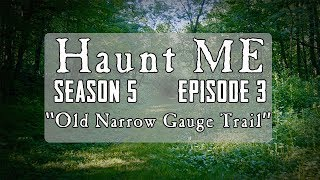 "Haunt ME - Season 5 Episode 3 ""Ace of Pentacles"" (Old Narrow Gauge Trail)"