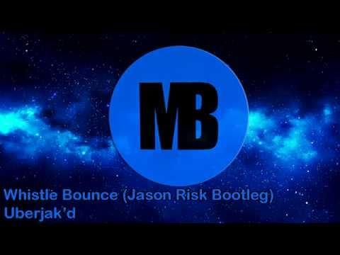 Uberjak'd - Whistle Bounce (Jason Risk Bootleg)