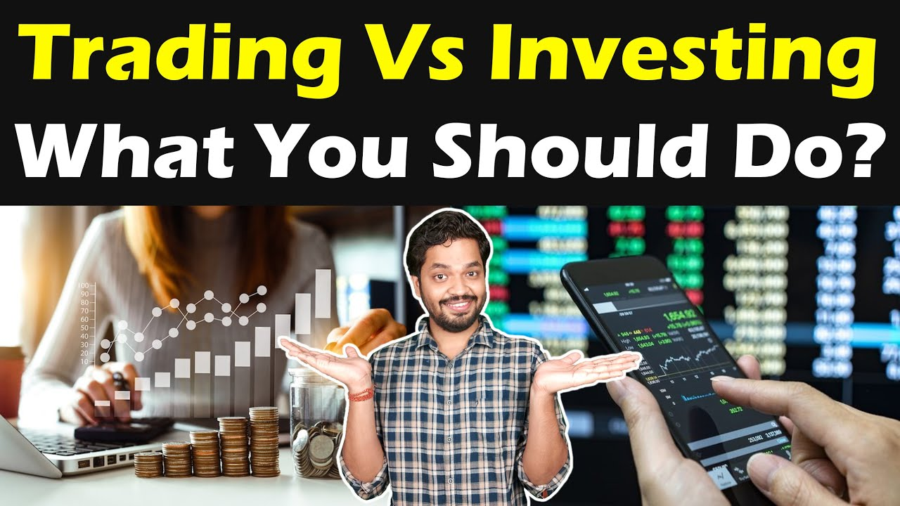 Trading Vs Investing | Which Is Better? What You Should Do?