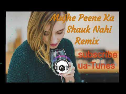 Mujhe Peene Ka Shauk Nahi Remix  Dj Remix High Bass Mix  Ua-tunes