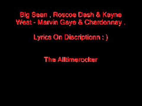 Big Sean , Roscoe Dash & Kayne West - Marvin Gaye & Chardonnay ( Lyrics)