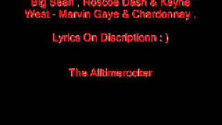 Big Sean , Roscoe Dash & Kayne West - Marvin Gaye & Chardonnay ( Lyrics)