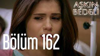 Aşkın Bedeli 162. Bölüm