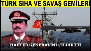 Türk SİHA ve Savaş Gemileri, Libya'da ki  Etkisi Hafter Genaralini Üzmeye Devam Ediyor