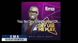 EMA - You No Dey Use Me Play Lyrics Video
