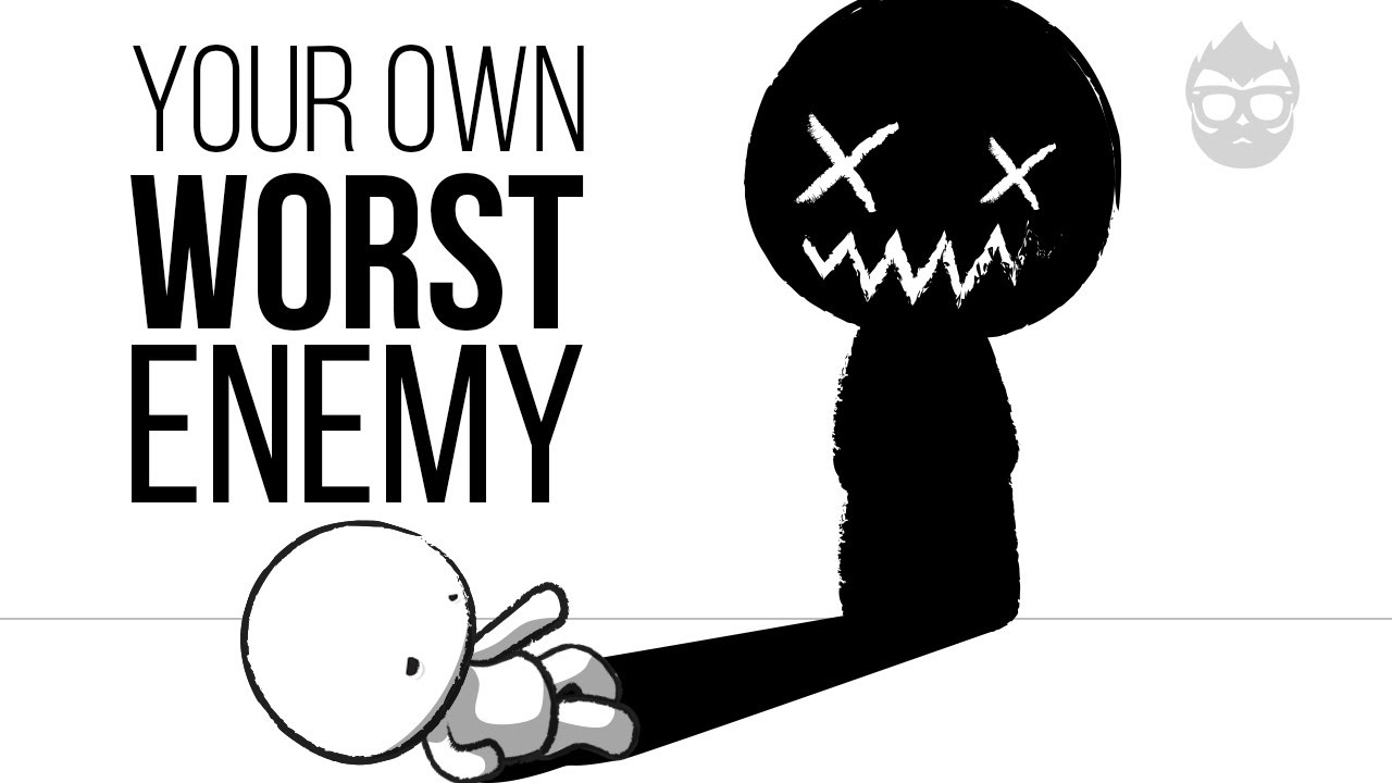 you are you re own worst enemy