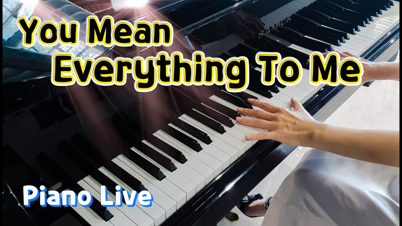 73. You Mean Everything To Me _ Piano Live