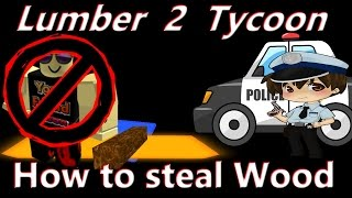 How to steal wood : Lumber Tycoon 2 | RoBlox ( this needs to be patched )