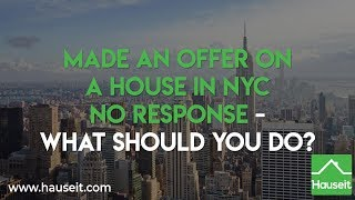 Made an Offer on a House in NYC No Response - What Should You Do? (2019)   Hauseit®