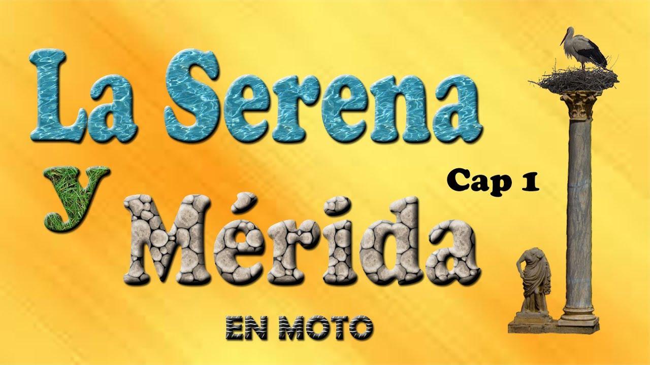 01 La Serena y Mérida, en moto. Cap. 1