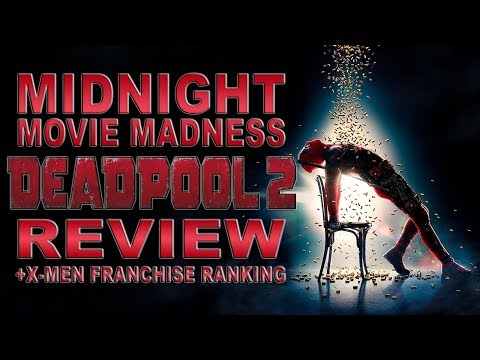 Midnight Movie Madness | Deadpool 2 Review (+ X-MEN Franchise Ranking)