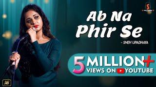 Ab Na Phir Se - Cover Song - Sneh Upadhaya (Hello Kon)