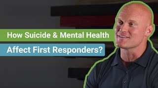 How Does Suicide And Mental Health Affect First Responders?