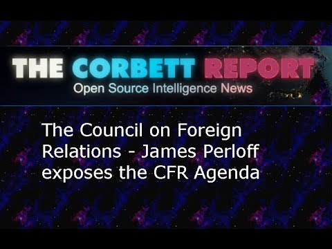 The Council on Foreign Relations - James Perloff Exposes the CFR Agenda - Corbett Report