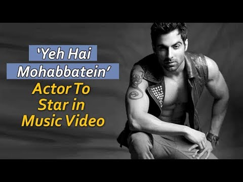 Yeh Hai Mohabbatein` Actor To Star in Music Video