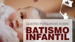 4 Perguntas Sobre o Batismo Infantil