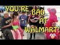 You're Bad at Walmart!