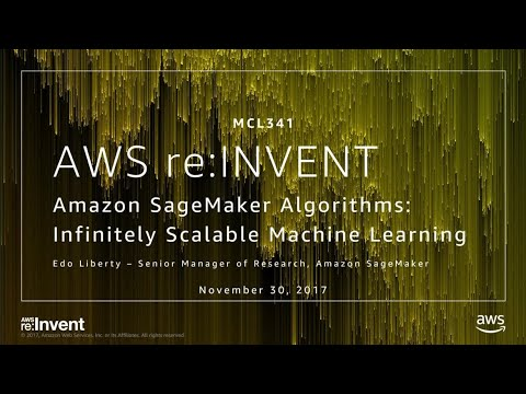 AWS re:Invent 2017: NEW LAUNCH! Infinitely Scalable Machine Learning Algorithms with (MCL341)