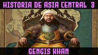 ASIA CENTRAL 3: La Historia de GENGIS KAN y los Mongoles (Documental Historia Resumen Gengis Khan)