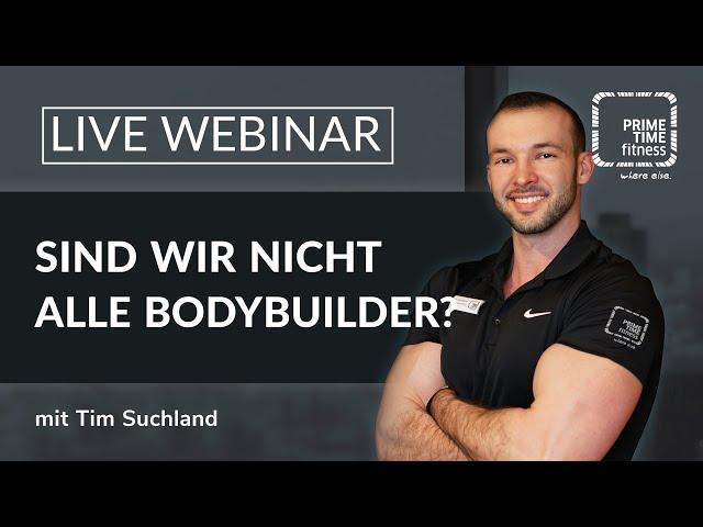 PRIME TIME Webinar: Sind wir nicht alle Bodybuilder ?