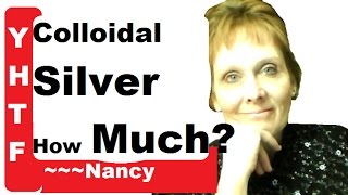 How Much Colloidal Silver To Use? It ll Surprise You~ When Should You Take It? ~~~Nancy
