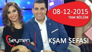 AKŞAM SEFASI 08 12 2015 Tam Bölüm