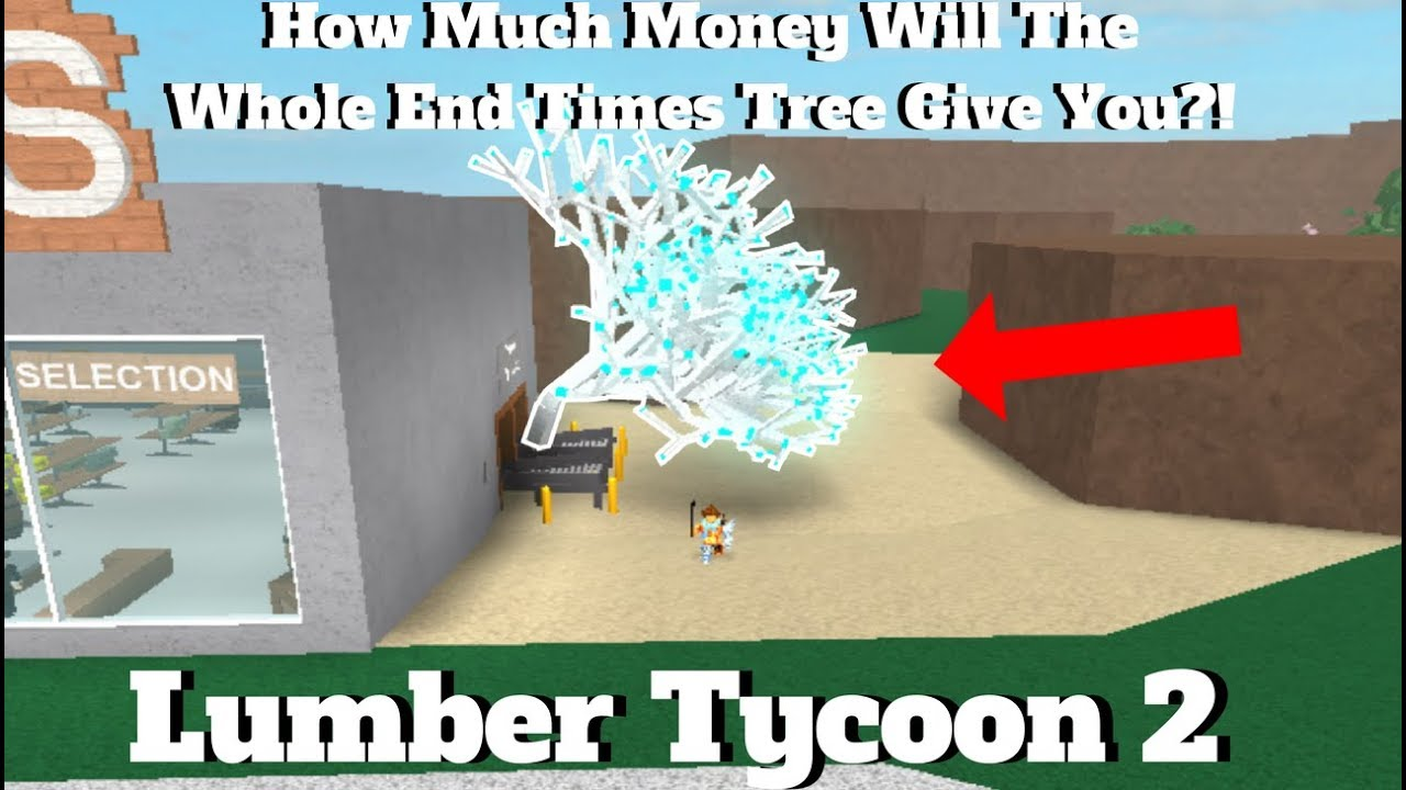 how much money will the whole end times tree give you wood dropoff 500k lumber tycoon 2. Black Bedroom Furniture Sets. Home Design Ideas